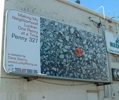 Billboard Nation, 2002; Call for entries in Bloomington, IN resulting in two art billboards on commercially rented spaces; Making my Neighborhood Luckier One Penny at a Time, by Dana Sperry